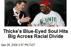 Thicke's Blue-Eyed Soul Hits Big Across Racial Divide