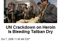 UN Crackdown on Heroin Is Bleeding Taliban Dry