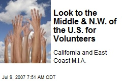 Look to the Middle & N.W. of the U.S. for Volunteers