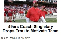 49ers Coach Singletary Drops Trou to Motivate Team