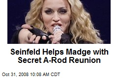 Seinfeld Helps Madge with Secret A-Rod Reunion