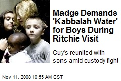 Madge Demands 'Kabbalah Water' for Boys During Ritchie Visit