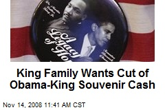 King Family Wants Cut of Obama-King Souvenir Cash