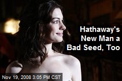 Hathaway's New Man a Bad Seed, Too