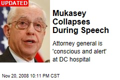 Mukasey Collapses During Speech