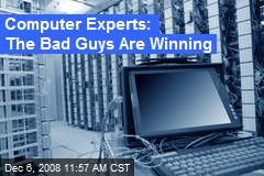 Computer Experts: The Bad Guys Are Winning
