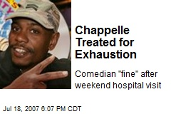 Chappelle Treated for Exhaustion
