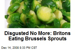 Disgusted No More: Britons Eating Brussels Sprouts