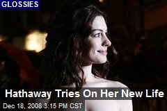 Hathaway Tries On Her New Life