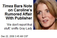 Times Bars Note on Caroline's Rumored Affair With Publisher