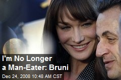 I'm No Longer a Man-Eater: Bruni