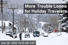 More Trouble Looms for Holiday Travelers
