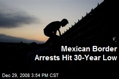 Mexican Border Arrests Hit 30-Year Low