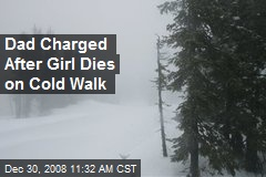 Dad Charged After Girl Dies on Cold Walk