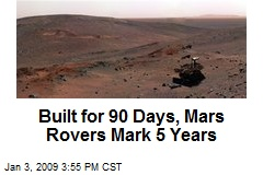 Built for 90 Days, Mars Rovers Mark 5 Years