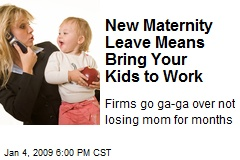 New Maternity Leave Means Bring Your Kids to Work