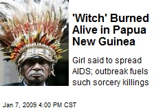 'Witch' Burned Alive in Papua New Guinea