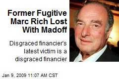 Former Fugitive Marc Rich Lost With Madoff