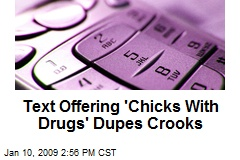 Text Offering 'Chicks With Drugs' Dupes Crooks