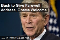 Bush to Give Farewell Address, Obama Welcome