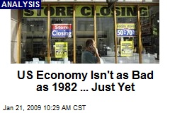 US Economy Isn't as Bad as 1982 ... Just Yet