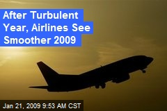 After Turbulent Year, Airlines See Smoother 2009