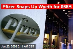 Pfizer Snaps Up Wyeth for $68B