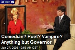 Comedian? Poet? Vampire? Anything but Governor