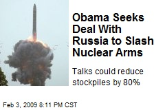 Obama Seeks Deal With Russia to Slash Nuclear Arms