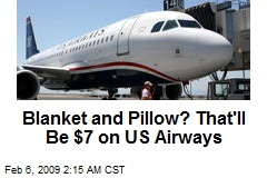 Blanket and Pillow? That'll Be $7 on US Airways