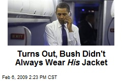 Turns Out, Bush Didn't Always Wear His Jacket