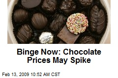 Binge Now: Chocolate Prices May Spike
