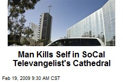 Man Kills Self in SoCal Televangelist's Cathedral