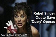 Rebel Singer Out to Save 'Dusty' Operas