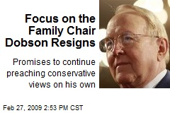 Focus on the Family Chair Dobson Resigns
