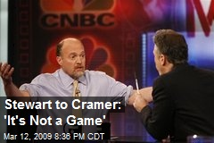Stewart to Cramer: 'It's Not a Game'