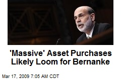 'Massive' Asset Purchases Likely Loom for Bernanke