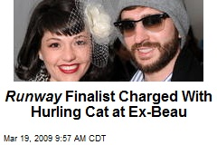 Runway Finalist Charged With Hurling Cat at Ex-Beau