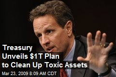 Treasury Unveils $1T Plan to Clean Up Toxic Assets