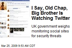 I Say, Old Chap, Big Brother Is Watching Twitter