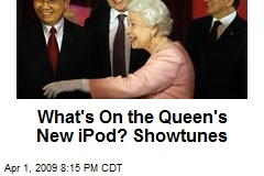 What's On the Queen's New iPod? Showtunes