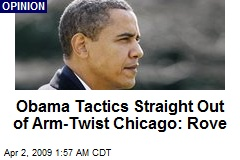 Obama Tactics Straight Out of Arm-Twist Chicago: Rove