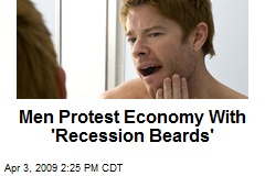 Men Protest Economy With 'Recession Beards'