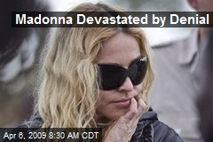 Madonna Devastated by Denial