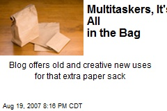 Multitaskers, It's All in the Bag
