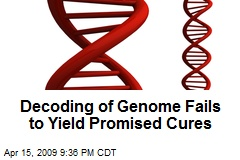 Decoding of Genome Fails to Yield Promised Cures