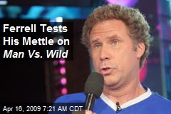 Ferrell Tests His Mettle on Man Vs. Wild