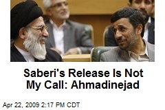 Saberi's Release Is Not My Call: Ahmadinejad