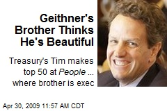 Geithner's Brother Thinks He's Beautiful