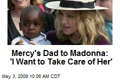 Mercy's Dad to Madonna: 'I Want to Take Care of Her'